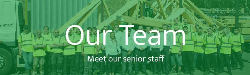 Our Team - Harmony Timber Solutions UK & Ireland – Timber Frame – Supplier – Manufacturer – Roof Trusses – Posi Joist – Open Web Joists – Floor Joists – Wicklow Dublin Kildare Meath Carlow Wexford Louth Kilkenny Westmeath, Kent East Sussex West Sussex Surrey London Essex Hampshire Berkshire Oxfordshire